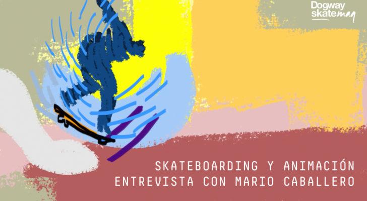 Skateboarding y animación. Entrevista con Mario Caballero